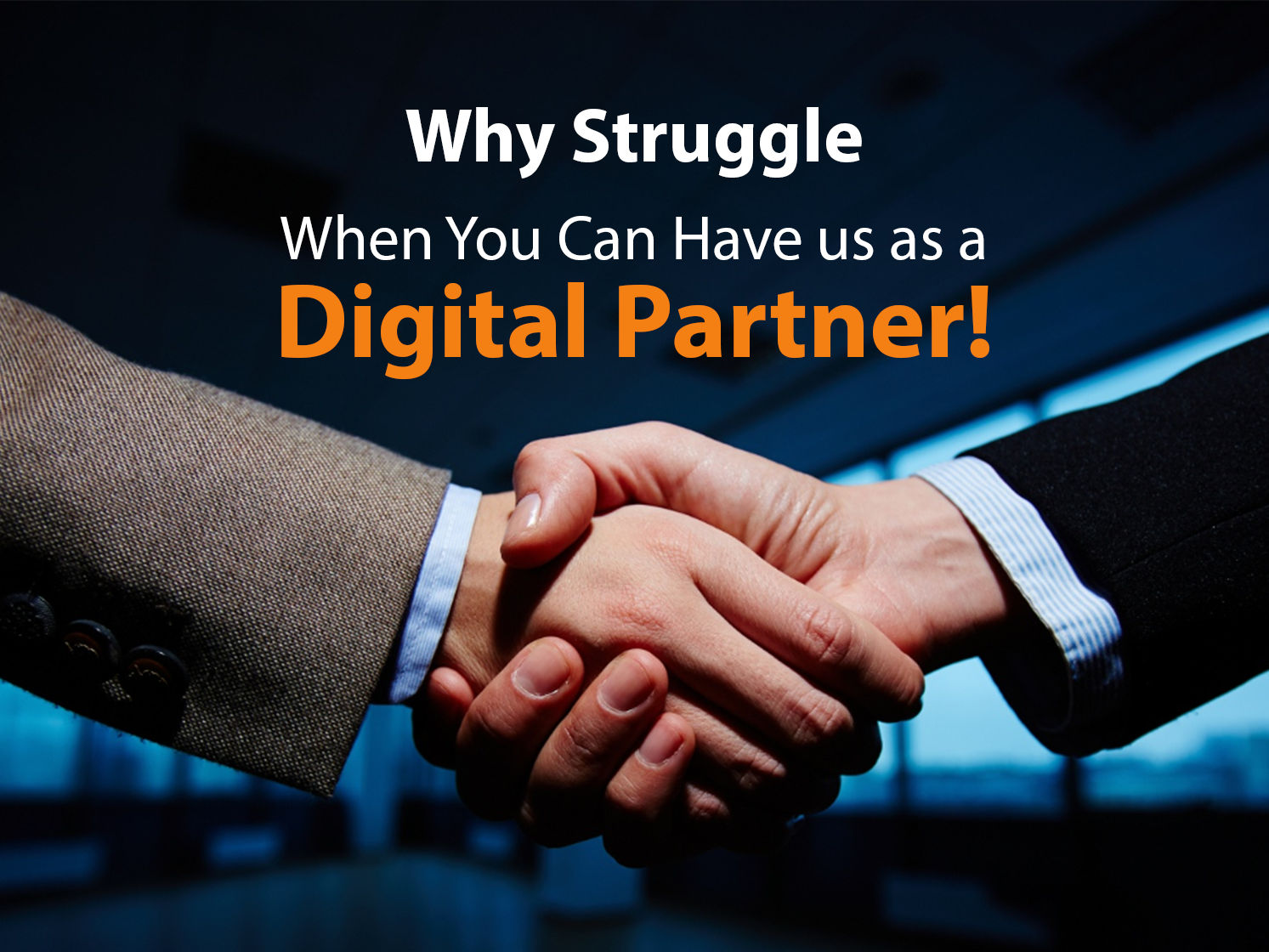 Why Struggle When You Can Have Us as a Digital Partner!